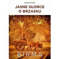 Przewodniki turystyczne, Jasne słońce o brzasku. Birma - Soszka Kacper - książka (opr. broszurowa)