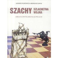 Hobby i poradniki, Szachy szlachetna wojna - Filipowicz Andrzej, Gawle Ireneusz (opr. broszurowa)