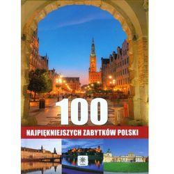 100 NAJPIĘKNIEJSZYCH ZABYTKÓW POLSKI TW (opr. twarda)