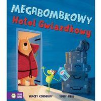 Książki dla dzieci, Megabombkowy Hotel Gwiazdkowy [Corderoy Tracey] (opr. twarda)