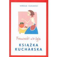 Hobby i poradniki, Francuzki nie tyją Książka kucharska (opr. kartonowa)