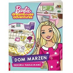 Barbie Dreamhouse. Dekoruj naklejkami praca zbiorowa