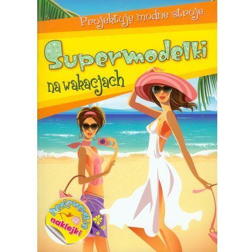 Książki dla dzieci, SUPERMODELKI NA WAKACJACH (opr. miękka)