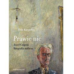 Prawie nic. Józef Czapski. Biografia malarza - Eric Karpeles (opr. twarda)