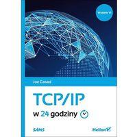 Informatyka, TCP/IP w 24 godziny. Wyd. 6 - Joe Casad DARMOWA DOSTAWA KIOSK RUCHU (opr. miękka)