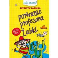 Książki dla dzieci, Sami czytamy.Detektyw Zagadka.Porwanie profesora.. (opr. twarda)