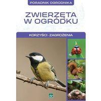Hobby i poradniki, Zwierzęta w ogródku – korzyści, zagrożenia - Opracowanie zbiorowe (opr. miękka)