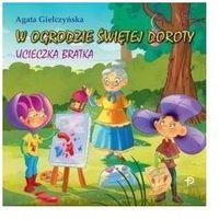 Książki dla dzieci, W ogrodzie świętej Doroty. Ucieczka Bratka - Agata Giełczyńska