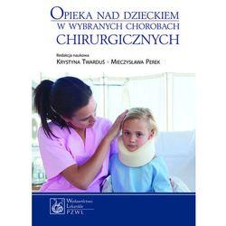 Opieka nad dzieckiem w wybranych chorobach chirurgicznych (opr. miękka)