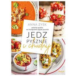 Jedz pysznie i chudnij - Zyśk Anna - książka (opr. broszurowa)