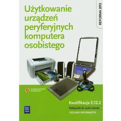 Leksykony techniczne, Użytkowanie urządzeń peryferyjnych komputera osobistego Podręcznik (opr. miękka)