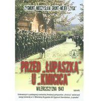 Historia, Przed Łupaszką u Kmicica. Wileńszczyzna 1943 (opr. twarda)