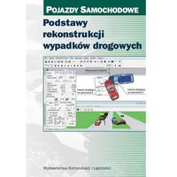 Książki o motoryzacji, Podstawy rekonstrukcji wypadków drogowych Pojazdy samochodowe (opr. twarda)