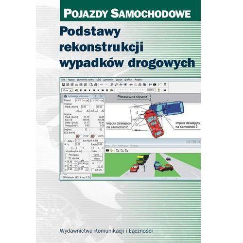 Biblioteka motoryzacji, Podstawy rekonstrukcji wypadków drogowych Pojazdy samochodowe (opr. twarda)
