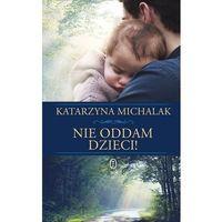 Literatura kobieca, obyczajowa, romanse, Nie oddam dzieci - płać punktami PAYBACK! (opr. twarda)