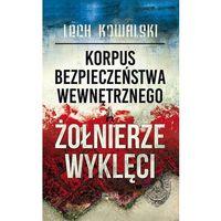 Biografie i wspomnienia, Korpus Bezpieczeństwa Wewnętrznego a Żołnierze Wyklęci Walka z podziemiem antykomunistycznym w latach 1944-1956 (opr. twarda)