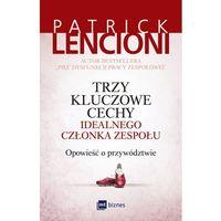 Biblioteka biznesu, Trzy kluczowe cechy idealnego członka zespołu. Opowieść o przywództwie - PATRICK LENCIONI (opr. miękka)