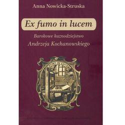 Ex fumo in lucem. Barokowe kaznodziejstwo Andrzeja Kochanowskiego (opr. miękka)