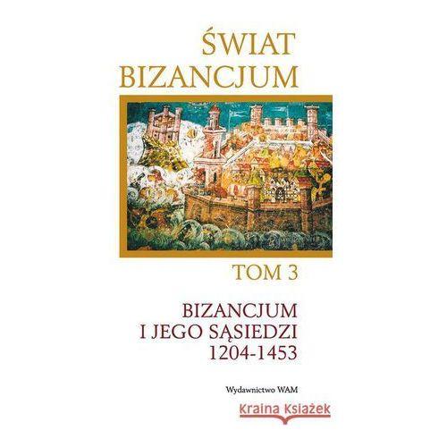 Pozostałe książki, Świat bizancjum Tom 3. Bizancjum i jego sąsiedzi 1204-1453 (opr. twarda)