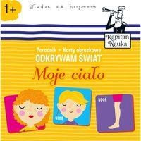 Książki dla dzieci, ODKRYWAM ŚWIAT MOJE CIAŁO KAPITAN NAUKA - HUBERT BOBROWSKI (opr. miękka)