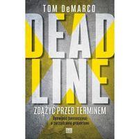 Biblioteka biznesu, Deadline Zdążyć Przed Terminem - Tom Demarco (opr. miękka)
