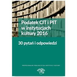 Podatek CIT i PIT w instyt.kultury 2016 30 pytań i odpowiedzi - Elżbieta Młynarska-Wełpa (opr. miękka)