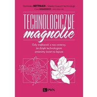 Biblioteka biznesu, Technologiczne magnolie. gdy większość z nas uwierzy, że dzięki technologiom zmienimy świat na lepsze (opr. miękka)