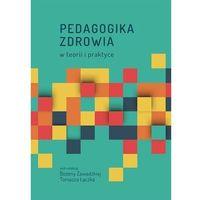 E-booki, Pedagogika zdrowia w teorii i praktyce - Bożena Zawadzka, Tomasz Łączek (PDF)