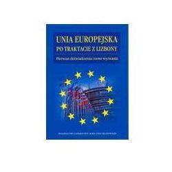 Unia Europejska po Traktacie z Lizbony. Pierwsze doświadczenia i nowe wyzwania (opr. miękka)