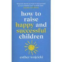 Książki do nauki języka, How to Raise Happy and Successful children - Wojcicki Esther - książka