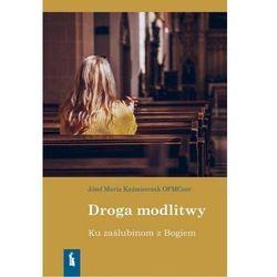 Droga modlitwy. Ku zaślubinom z Bogiem - Józef Kaźmierczak OFMConv - książka (opr. miękka)