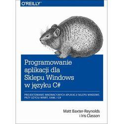 Programowanie aplikacji dla Sklepu Windows w C# - Matt Baxter-Reynolds - ebook