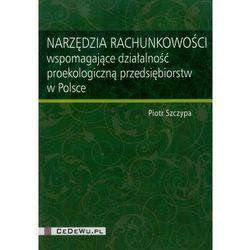 Narzędzia rachunkowości wspomagające działalność proekologiczną przedsiębiorstw w Polsce (opr. miękka)