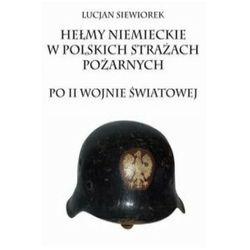 Hełmy niemieckie w polskich strażach pożarnych po II wojnie światowej (opr. miękka)