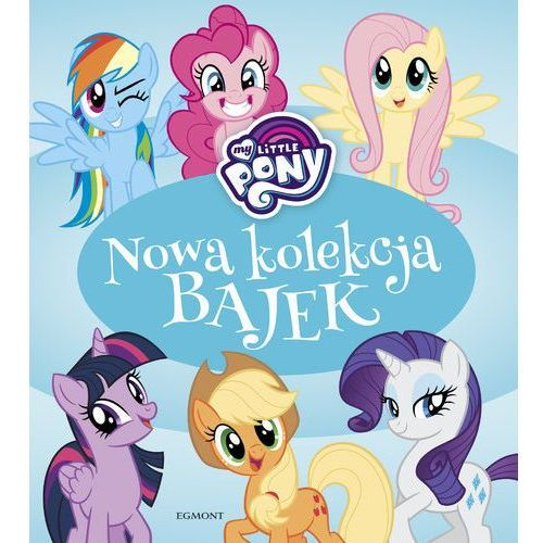 Książki dla dzieci, My Little Pony. Nowa kolekcja bajek (opr. twarda)