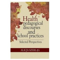 Health in pedagogical discourses and school practices. Selected perspectives
