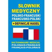 Słowniki, encyklopedie, Słownik Medyczny Francusko-Polsko-Francuski + Definicje Haseł (opr. miękka)