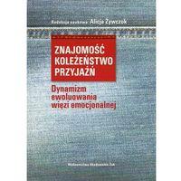 Socjologia, Znajomość koleżeństwo przyjaźń - Dostępne od: 2014-11-21 (opr. miękka)