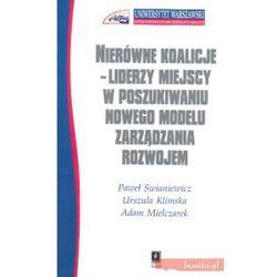 Nierówne koalicje-Liderzy miejscy w poszukiwaniu nowego modelu zarządzania rozwojem (opr. miękka)