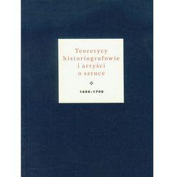 Teoretycy historiografowie i artyści o sztuce 1600-1700 (opr. twarda)