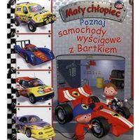 Książki dla dzieci, Mały chłopic.Poznaj samochody wyścigowe z Bartkiem (opr. kartonowa)