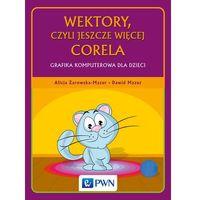 Informatyka, Wektory, czyli jeszcze więcej Corela - Żarowska-Mazur Alicja, Mazur Dawid (opr. miękka)