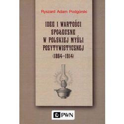Idee i wartości społeczne w polskiej myśli pozytywistycznej 1864-1914 (opr. miękka)