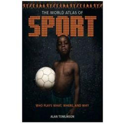 The World Atlas Of Sport : Who Plays What, Where And Why