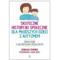 Książki medyczne, Skuteczne historyjki społeczne dla młodszych dzieci z autyzmem [Timmins Siobhan, Gray Carol] (opr. broszurowa)