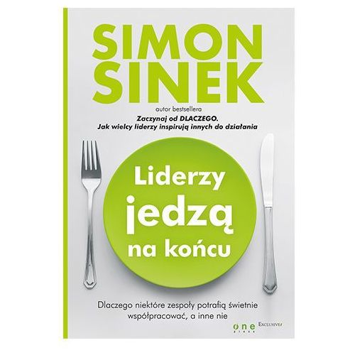 Biblioteka biznesu, Liderzy jedzą na końcu - Simon Sinek (opr. miękka)