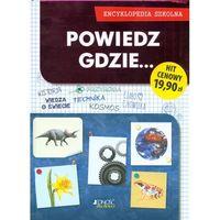Słowniki, encyklopedie, Encyklopedia szkolna. Powiedz, gdzie... - Praca zbiorowa (opr. twarda)