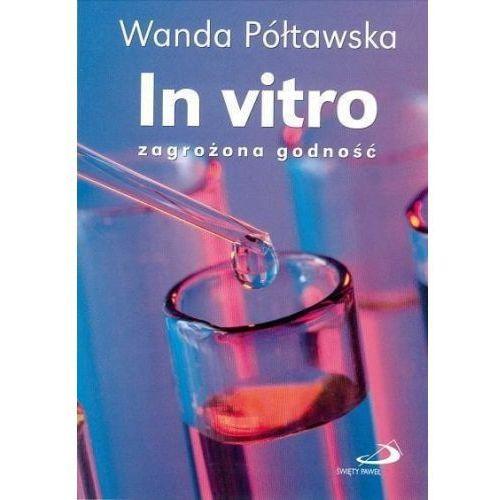 Książki o zdrowiu, medycynie i urodzie, In vitro zagrożona godność (opr. broszurowa)