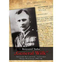 Generał Wilk Aleksander Krzyżanowski komendant Okręgu Wileńskiego ZWZ-AK (opr. twarda)