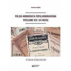 Polska monografia popularnonaukowa przełomu XIX I XX wieku - Anetta Gajda - ebook
